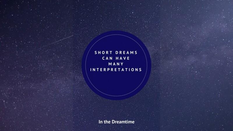 Many Interpretations of Short Dreams